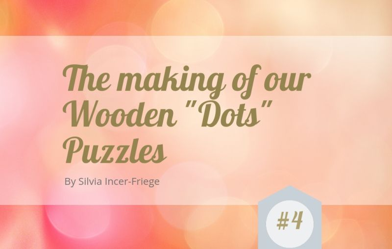 """The making of our Wooden """"Dots"""" Puzzles"""