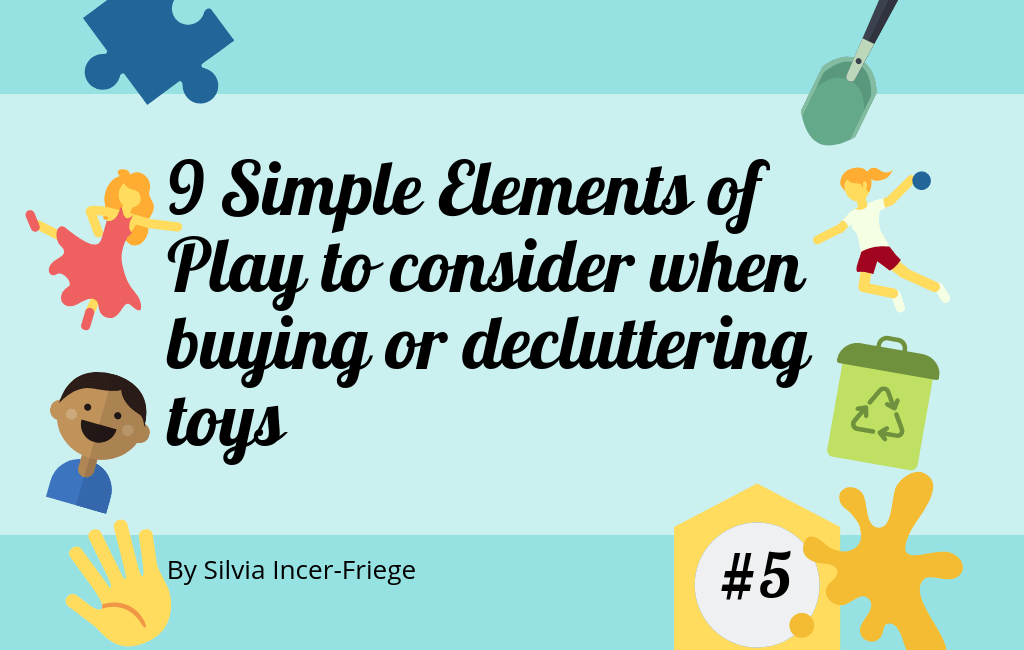9 Simple Elements of Play to consider when buying toys or decluttering